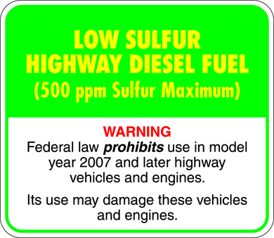 Low Sulfur Highway Diesel Fuel (500 ppm Sulfur Maximum). Warning: Federal law prohibits use in model year 2007 and later highway vehicles and engines. Its use may damage these vehicles and engines.