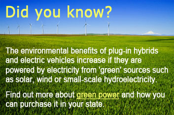 Did you know? The environmental benefits of plug-in hybrids and electric vehicles increase if they are powered by electricity from 'green' sources such as solar, wind or small-scale hydroelectricity. Find out more about green power and how you can purchase it in your state.