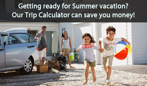 Getting ready for summer vacation?  Our Trip Calculator can save you money.